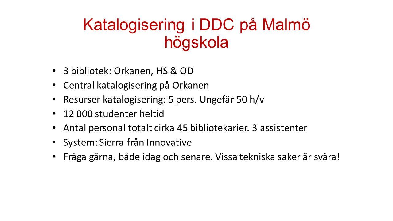 Katalogisering i DDC på Malmö högskola 3 bibliotek: Orkanen, HS & OD Central katalogisering på Orkanen Resurser katalogisering: 5 pers. Ungefär 50 h/v