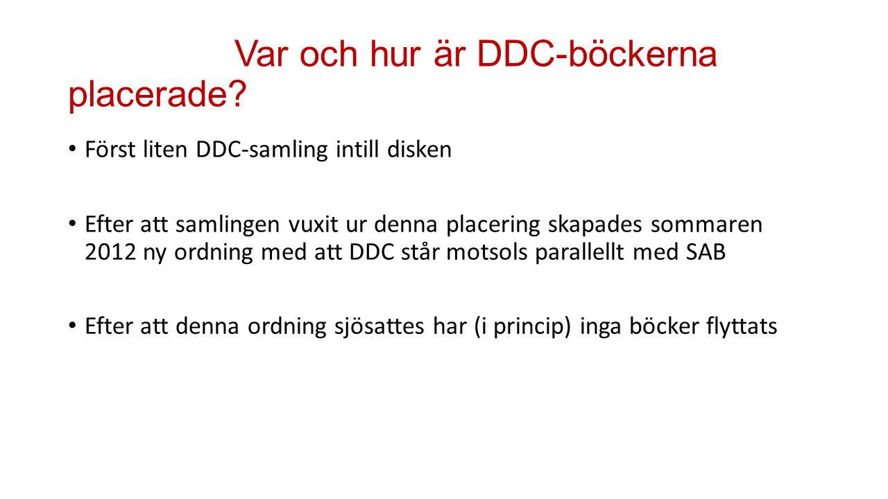 Var och hur är DDC-böckerna placerade? Först liten DDC-samling intill disken Efter att samlingen vuxit ur denna placering skapades sommaren 2012 ny or