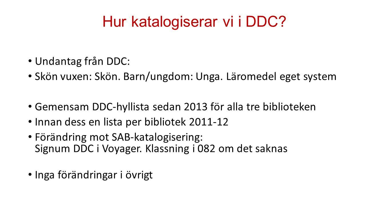 Hur katalogiserar vi i DDC? Undantag från DDC: Skön vuxen: Skön. Barn/ungdom: Unga. Läromedel eget system Gemensam DDC-hyllista sedan 2013 för alla tr