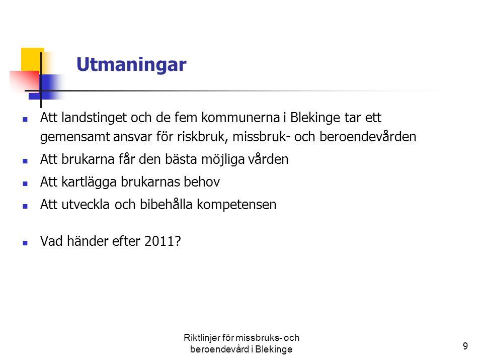 9 Utmaningar Att landstinget och de fem kommunerna i Blekinge tar ett gemensamt ansvar för riskbruk, missbruk- och beroendevården Att brukarna får den