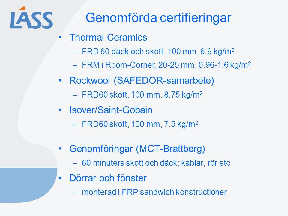 Genomförda certifieringar Thermal Ceramics –FRD 60 däck och skott, 100 mm, 6.9 kg/m 2 –FRM i Room-Corner, 20-25 mm, 0.96-1.6 kg/m 2 Rockwool (SAFEDOR-samarbete) –FRD60 skott, 100 mm, 8.75 kg/m 2 Isover/Saint-Gobain –FRD60 skott, 100 mm, 7.5 kg/m 2 Genomföringar (MCT-Brattberg) –60 minuters skott och däck; kablar, rör etc Dörrar och fönster –monterad i FRP sandwich konstructioner
