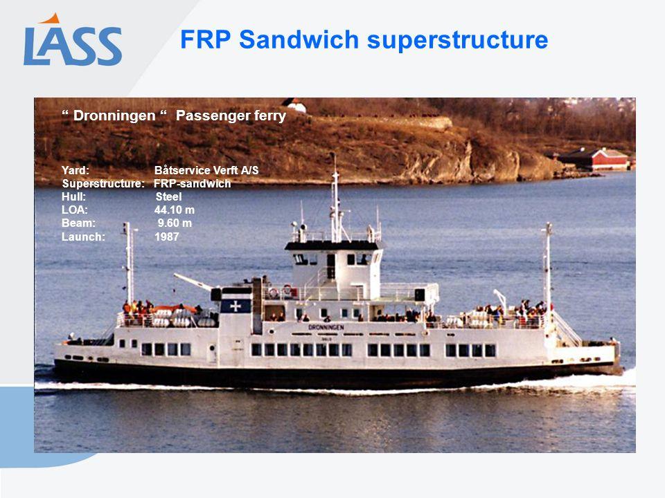 "FRP Sandwich superstructure Yard: Båtservice Verft A/S Superstructure: FRP-sandwich Hull: Steel LOA: 44.10 m Beam: 9.60 m Launch: 1987 "" Dronningen """