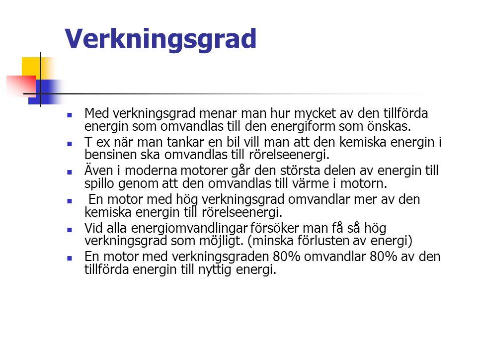 Verkningsgrad Med verkningsgrad menar man hur mycket av den tillförda energin som omvandlas till den energiform som önskas.