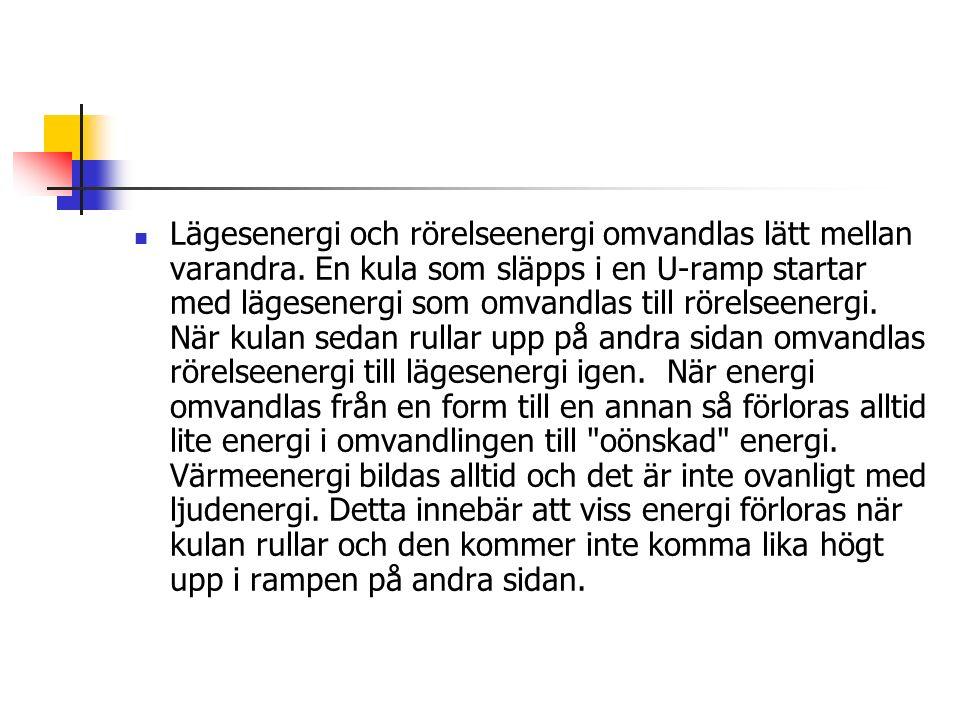 Lägesenergi och rörelseenergi omvandlas lätt mellan varandra.