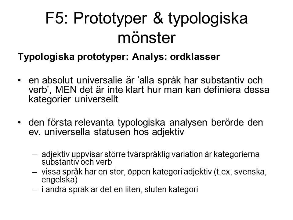 F5: Prototyper & typologiska mönster Typologiska prototyper: Analys: ordklasser en absolut universalie är 'alla språk har substantiv och verb', MEN det är inte klart hur man kan definiera dessa kategorier universellt den första relevanta typologiska analysen berörde den ev.