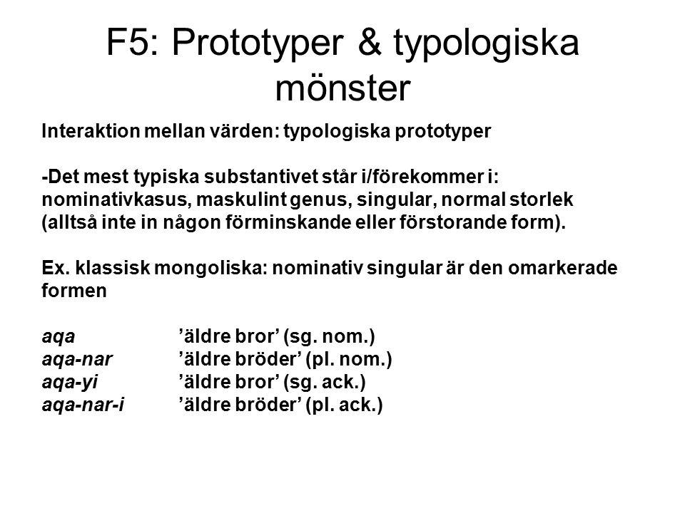 F5: Prototyper & typologiska mönster Interaktion mellan värden: typologiska prototyper -Det mest typiska substantivet står i/förekommer i: nominativkasus, maskulint genus, singular, normal storlek (alltså inte in någon förminskande eller förstorande form).