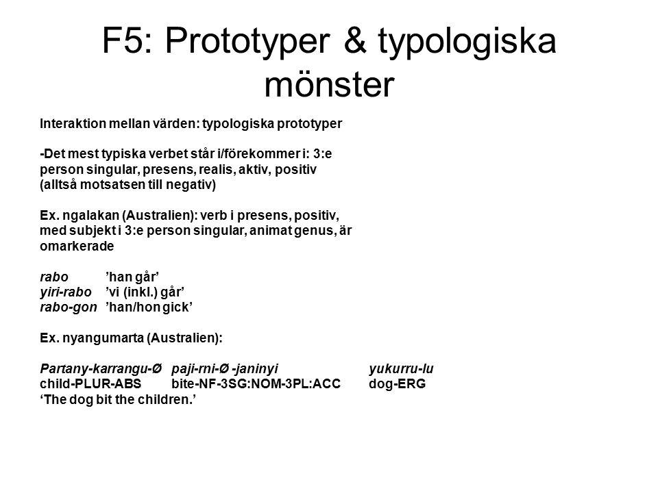 F5: Prototyper & typologiska mönster Interaktion mellan värden: typologiska prototyper -Det mest typiska verbet står i/förekommer i: 3:e person singular, presens, realis, aktiv, positiv (alltså motsatsen till negativ) Ex.