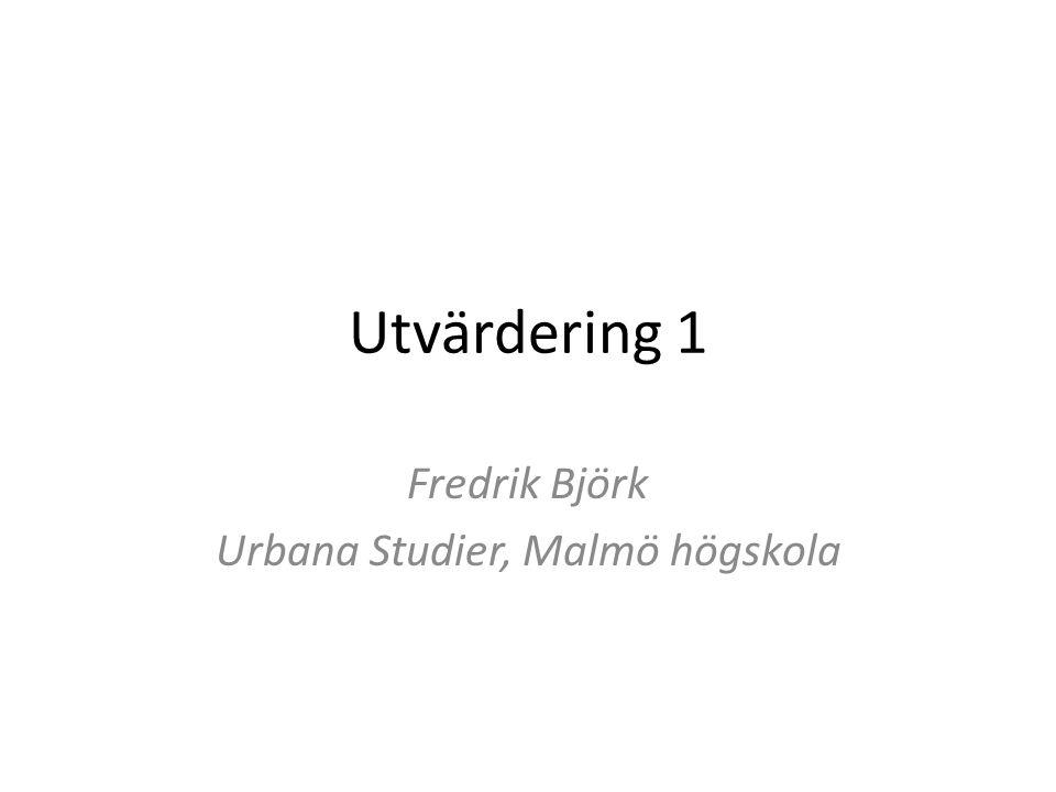 Utvärdering 1 Fredrik Björk Urbana Studier, Malmö högskola
