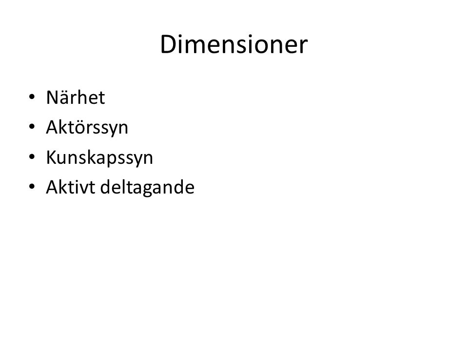 Dimensioner Närhet Aktörssyn Kunskapssyn Aktivt deltagande
