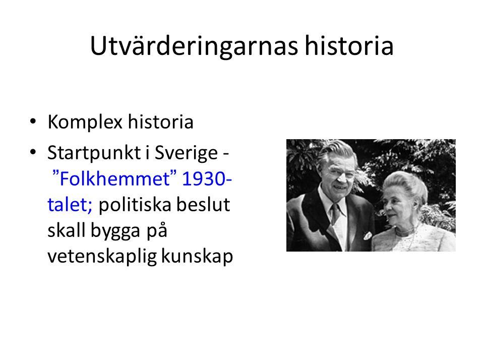 Utvärderingarnas historia Komplex historia Startpunkt i Sverige - Folkhemmet 1930- talet; politiska beslut skall bygga på vetenskaplig kunskap