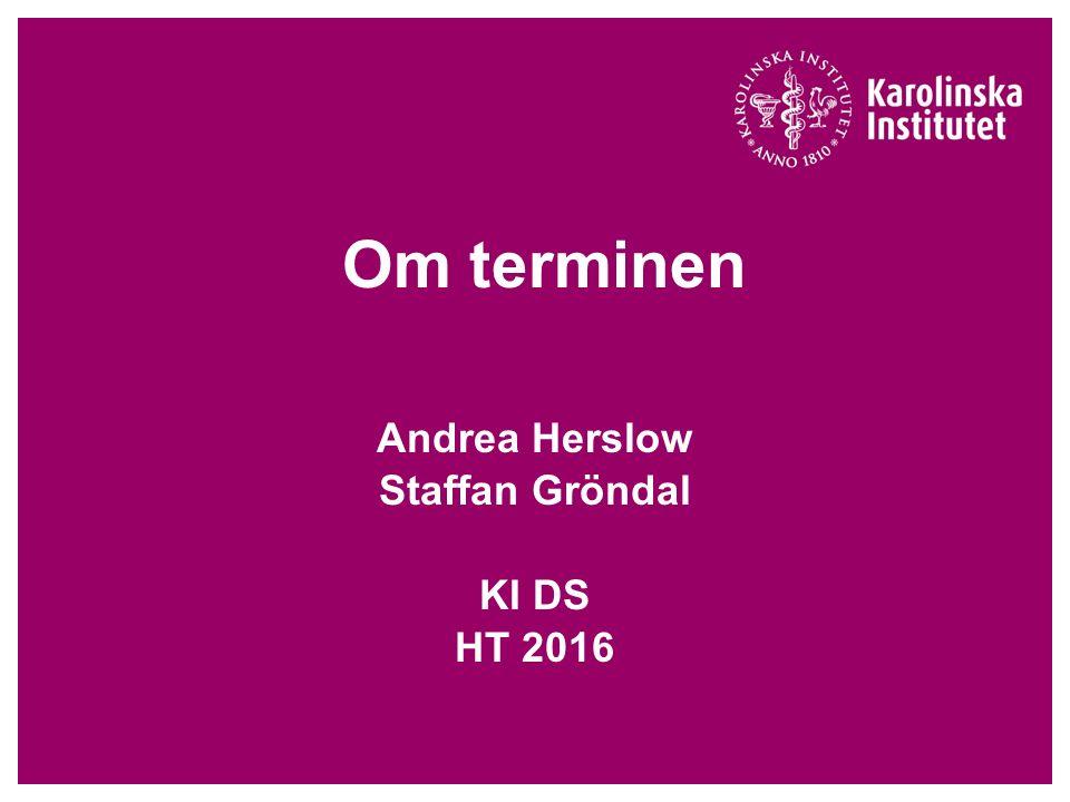 Om terminen Andrea Herslow Staffan Gröndal KI DS HT 2016