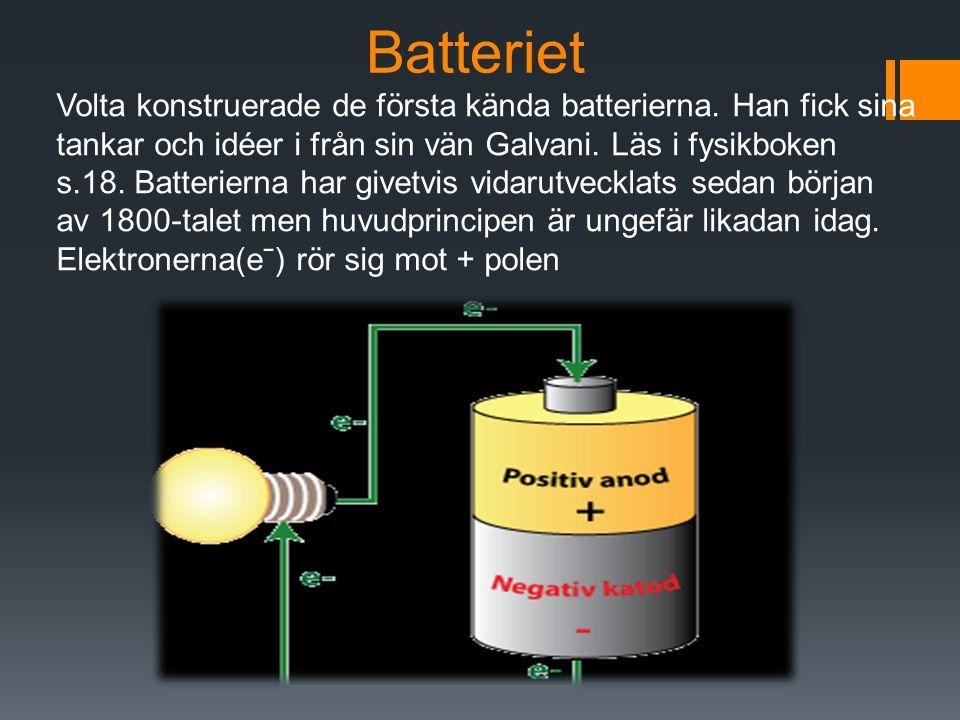 Batteriet Volta konstruerade de första kända batterierna. Han fick sina tankar och idéer i från sin vän Galvani. Läs i fysikboken s.18. Batterierna ha
