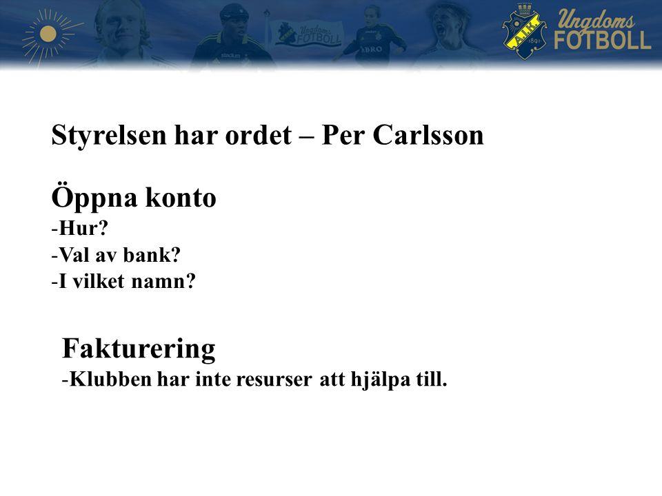 Öppna konto -Hur? -Val av bank? -I vilket namn? Styrelsen har ordet – Per Carlsson Fakturering -Klubben har inte resurser att hjälpa till.