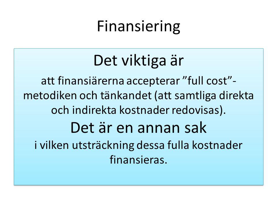 """Finansiering Det viktiga är att finansiärerna accepterar """"full cost""""- metodiken och tänkandet (att samtliga direkta och indirekta kostnader redovisas)"""