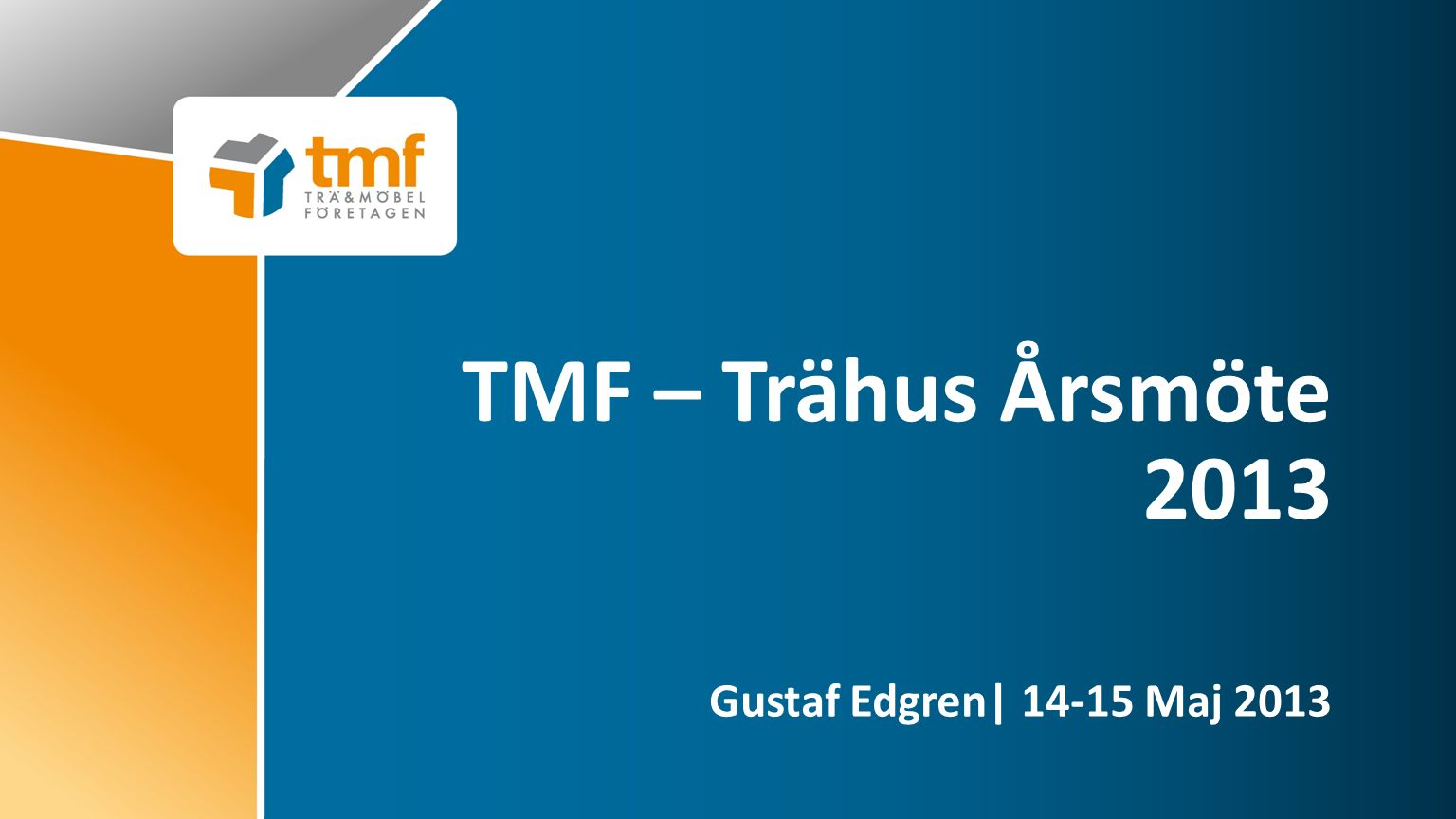 TMF – Trähus Årsmöte 2013 Gustaf Edgren| 14-15 Maj 2013