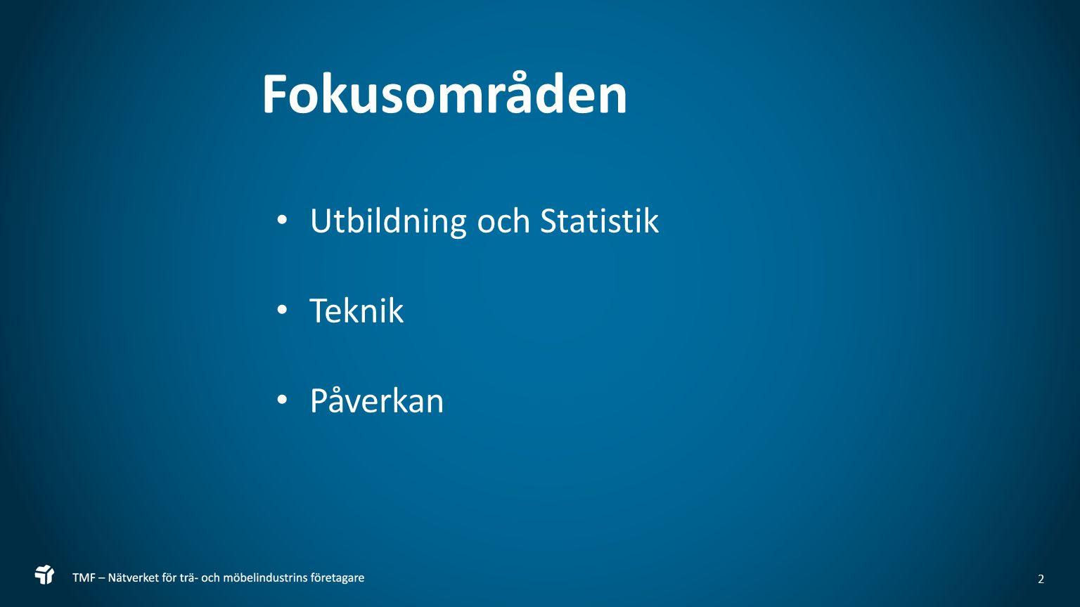 2 Fokusområden Utbildning och Statistik Teknik Påverkan