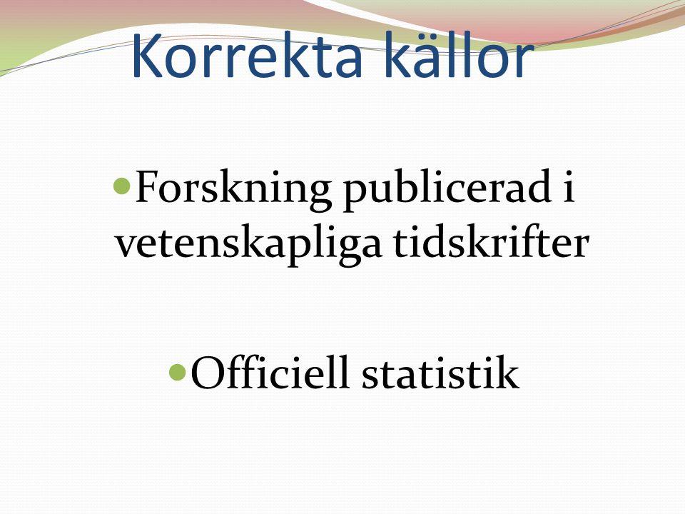 Korrekta källor Forskning publicerad i vetenskapliga tidskrifter Officiell statistik