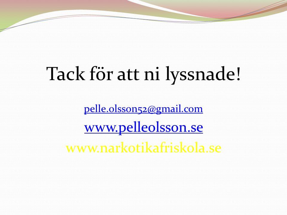 Tack för att ni lyssnade! pelle.olsson52@gmail.com www.pelleolsson.se www.narkotikafriskola.se