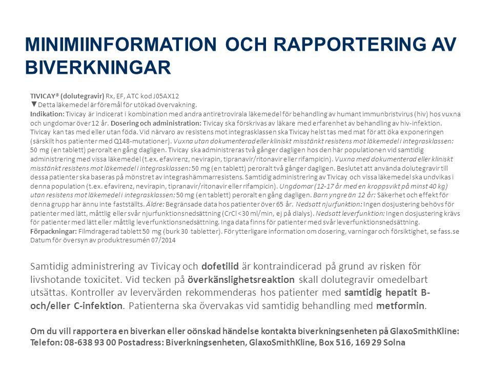 MINIMIINFORMATION OCH RAPPORTERING AV BIVERKNINGAR TIVICAY® (dolutegravir) Rx, EF, ATC kod J05AX12 ▼ Detta läkemedel är föremål för utökad övervakning