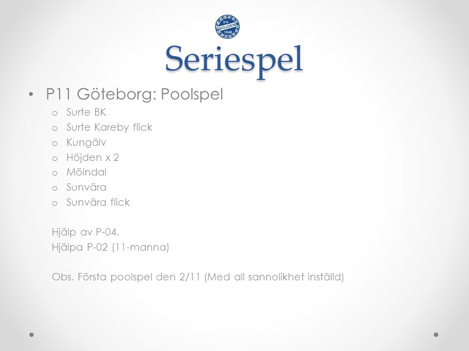 Seriespel P11 Göteborg: Poolspel o Surte BK o Surte Kareby flick o Kungälv o Höjden x 2 o Mölndal o Sunvära o Sunvära flick Hjälp av P-04. Hjälpa P-02