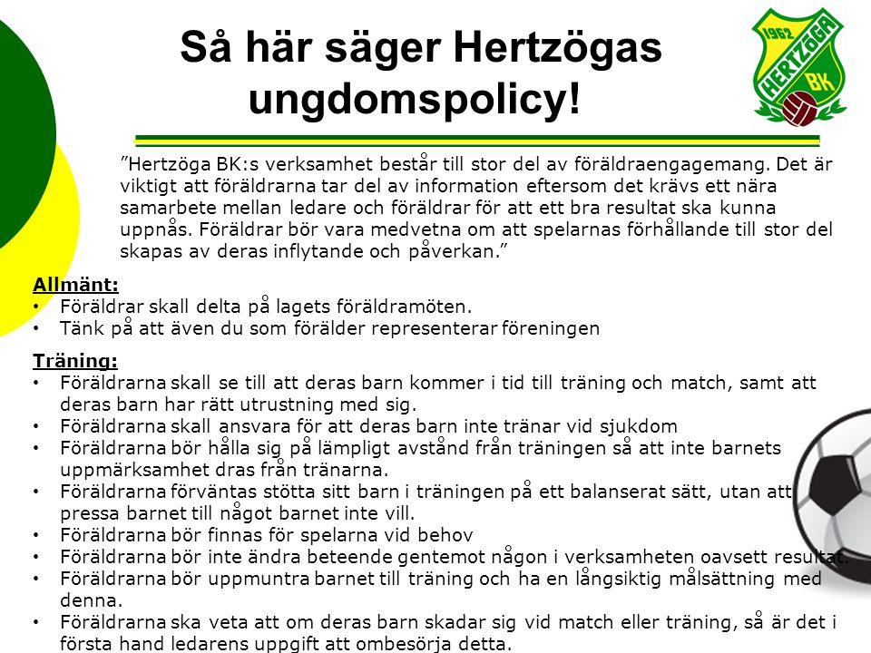 """Så här säger Hertzögas ungdomspolicy! """"Hertzöga BK:s verksamhet består till stor del av föräldraengagemang. Det är viktigt att föräldrarna tar del av"""