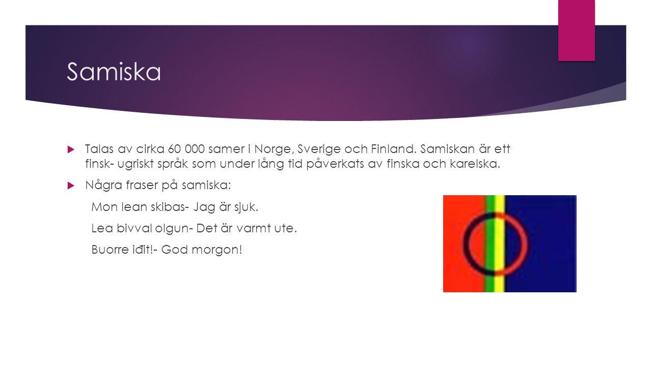 Samiska  Talas av cirka 60 000 samer i Norge, Sverige och Finland.