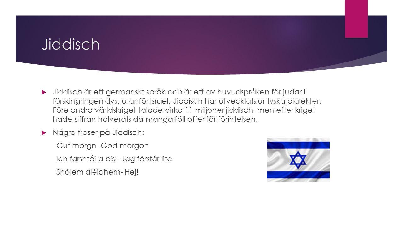 Jiddisch  Jiddisch är ett germanskt språk och är ett av huvudspråken för judar i förskingringen dvs.