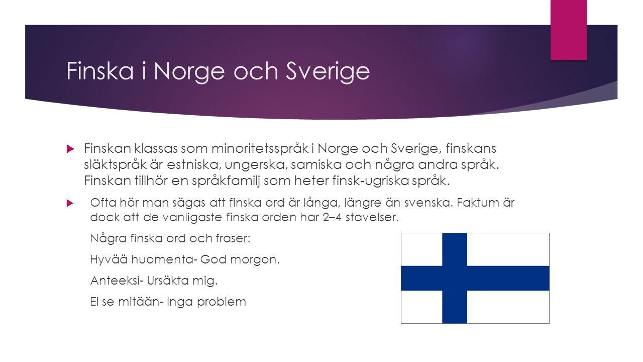 Finska i Norge och Sverige  Finskan klassas som minoritetsspråk i Norge och Sverige, finskans släktspråk är estniska, ungerska, samiska och några andra språk.