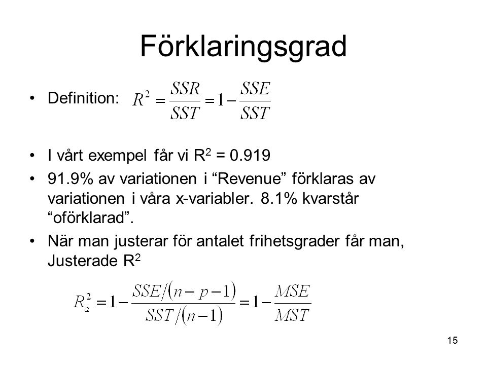 """15 Förklaringsgrad Definition: I vårt exempel får vi R 2 = 0.919 91.9% av variationen i """"Revenue"""" förklaras av variationen i våra x-variabler. 8.1% kv"""