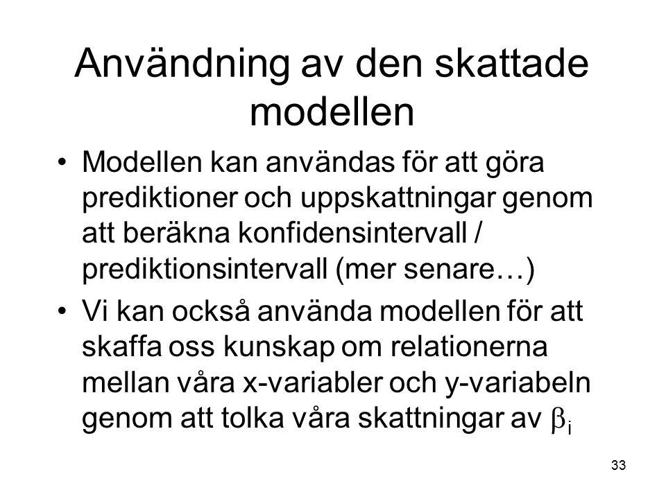 33 Modellen kan användas för att göra prediktioner och uppskattningar genom att beräkna konfidensintervall / prediktionsintervall (mer senare…) Vi kan också använda modellen för att skaffa oss kunskap om relationerna mellan våra x-variabler och y-variabeln genom att tolka våra skattningar av  i Användning av den skattade modellen