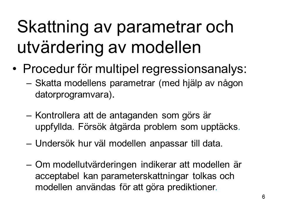 6 –Om modellutvärderingen indikerar att modellen är acceptabel kan parameterskattningar tolkas och modellen användas för att göra prediktioner. –Under