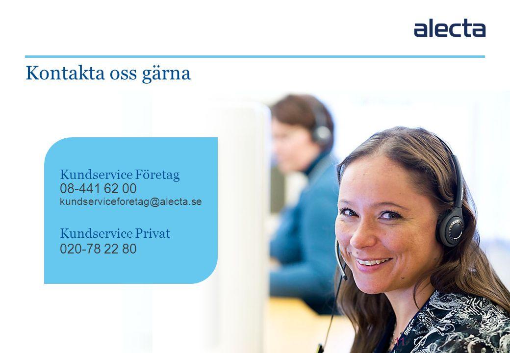 11 Kundservice Företag 08-441 62 00 kundserviceforetag@alecta.se Kundservice Privat 020-78 22 80 Kontakta oss gärna 11