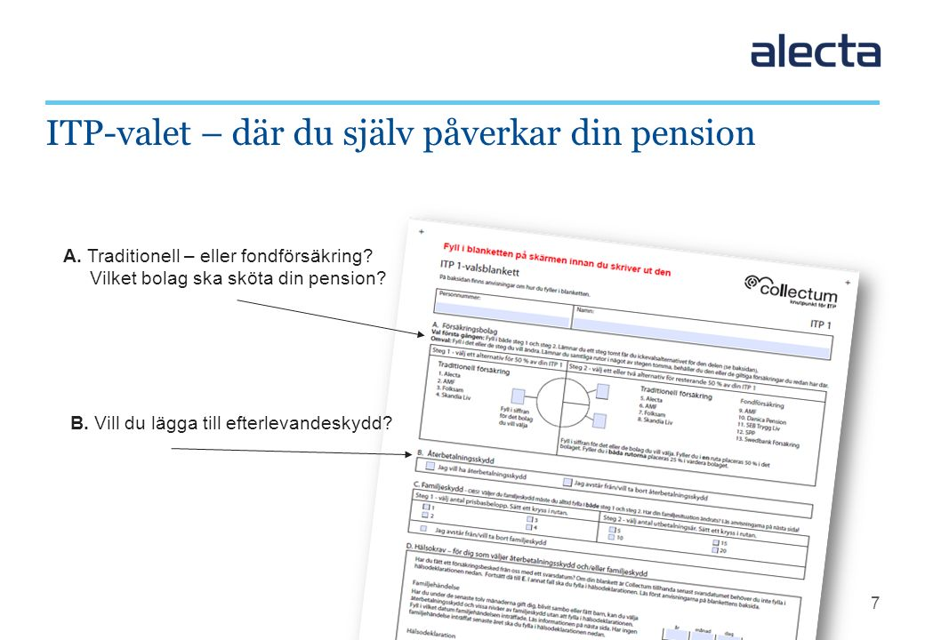 7 ITP-valet – där du själv påverkar din pension A. Traditionell – eller fondförsäkring? Vilket bolag ska sköta din pension? B. Vill du lägga till efte