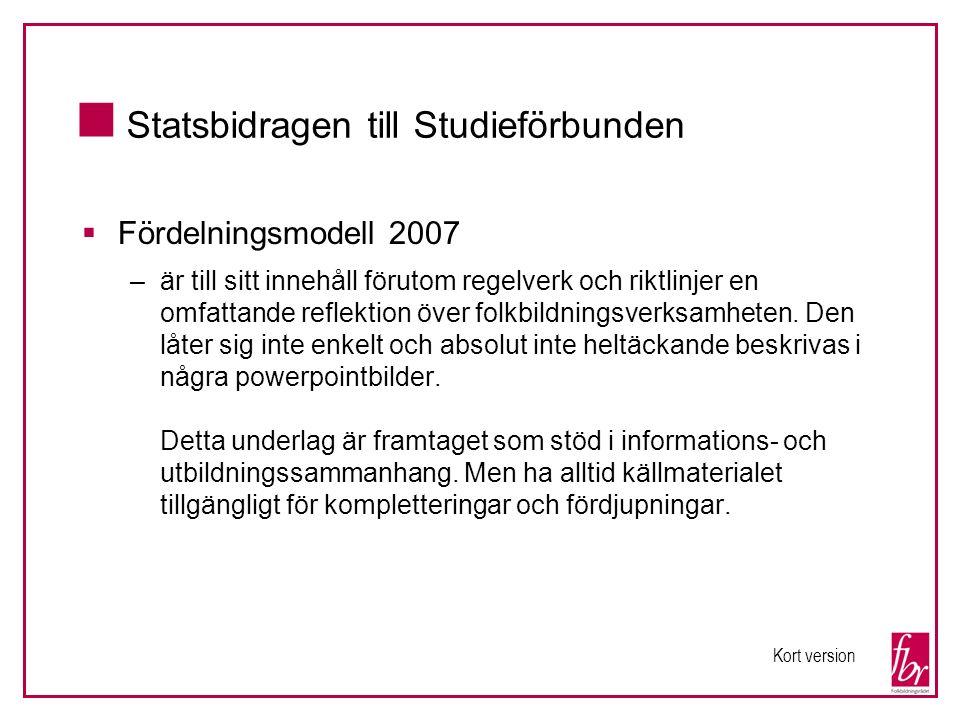  Statsbidragen till Studieförbunden  Fördelningsmodell 2007 –är till sitt innehåll förutom regelverk och riktlinjer en omfattande reflektion över fo