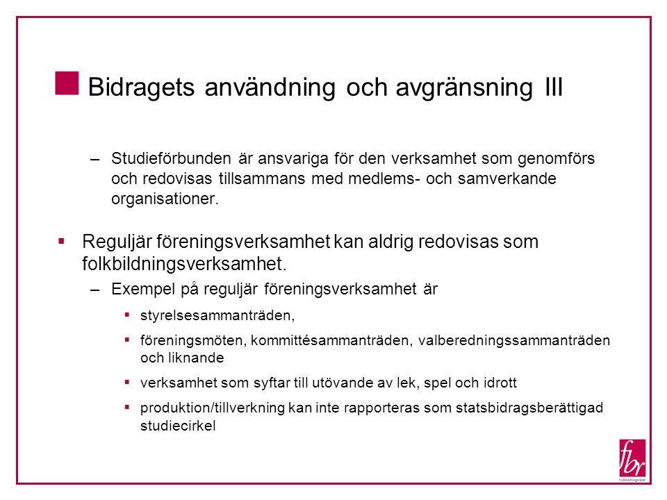  Bidragets användning och avgränsning III –Studieförbunden är ansvariga för den verksamhet som genomförs och redovisas tillsammans med medlems- och s