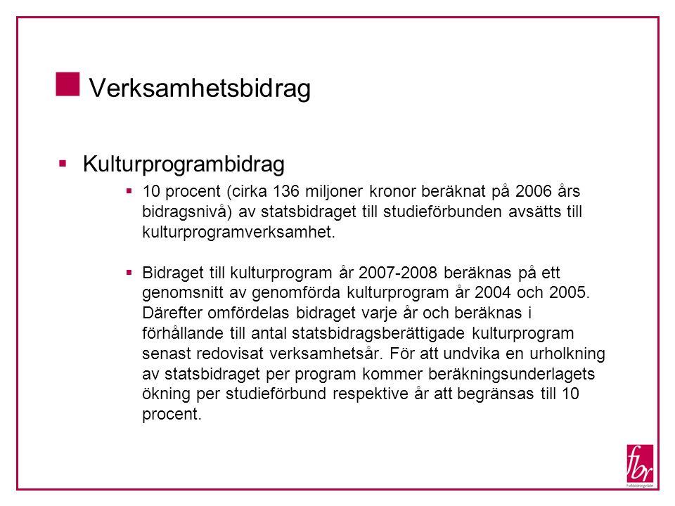  Verksamhetsbidrag  Kulturprogrambidrag  10 procent (cirka 136 miljoner kronor beräknat på 2006 års bidragsnivå) av statsbidraget till studieförbun