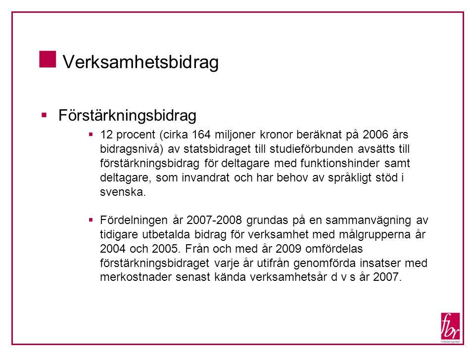  Verksamhetsbidrag  Förstärkningsbidrag  12 procent (cirka 164 miljoner kronor beräknat på 2006 års bidragsnivå) av statsbidraget till studieförbun