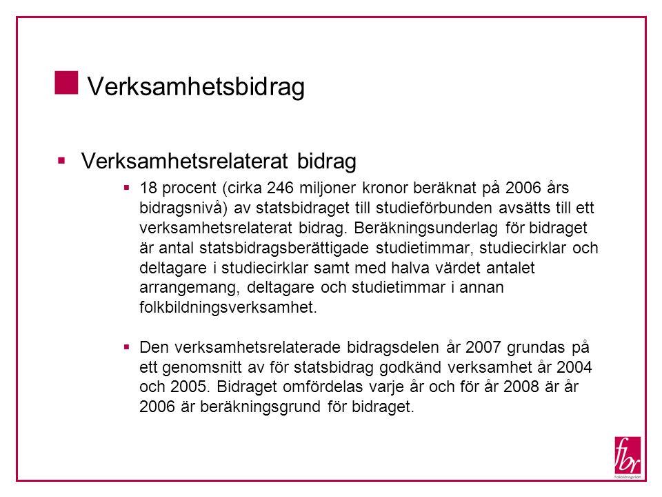  Verksamhetsbidrag  Verksamhetsrelaterat bidrag  18 procent (cirka 246 miljoner kronor beräknat på 2006 års bidragsnivå) av statsbidraget till stud