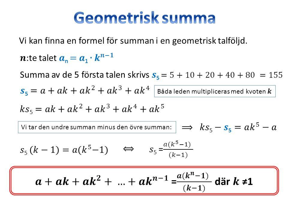 Vi tar den undre summan minus den övre summan: Vi kan finna en formel för summan i en geometrisk talföljd.