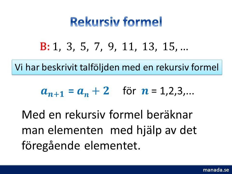 Med en rekursiv formel beräknar man elementen med hjälp av det föregående elementet.