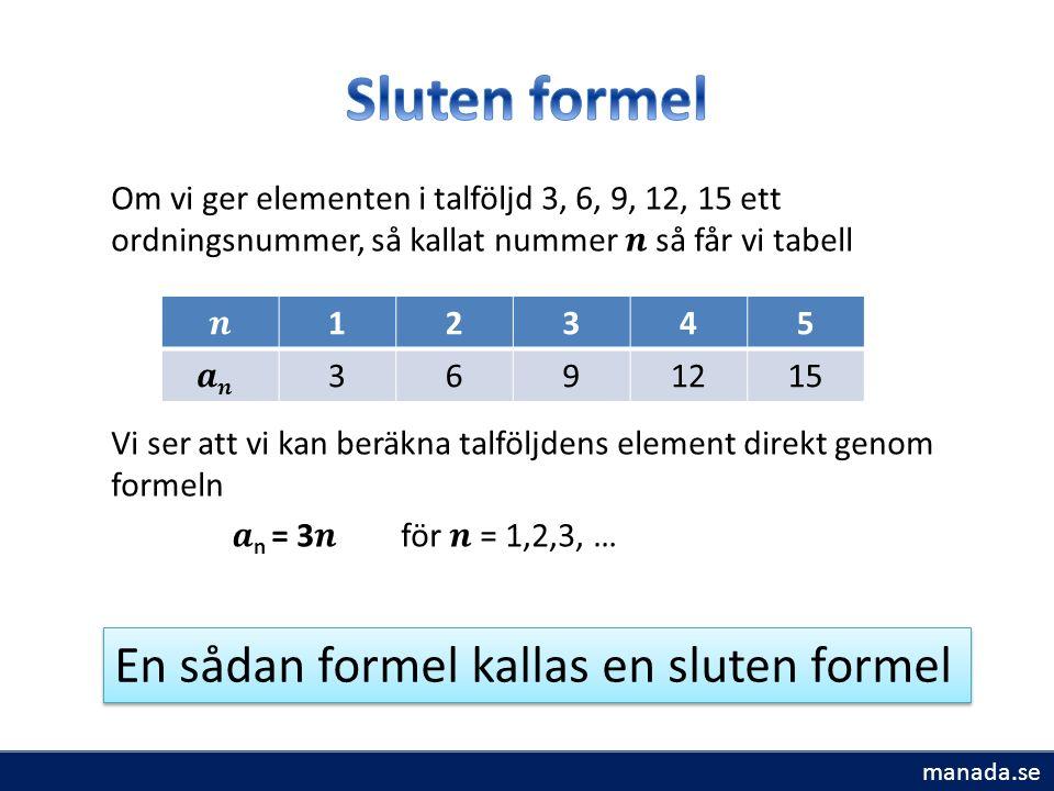 12345 3691215 En sådan formel kallas en sluten formel manada.se