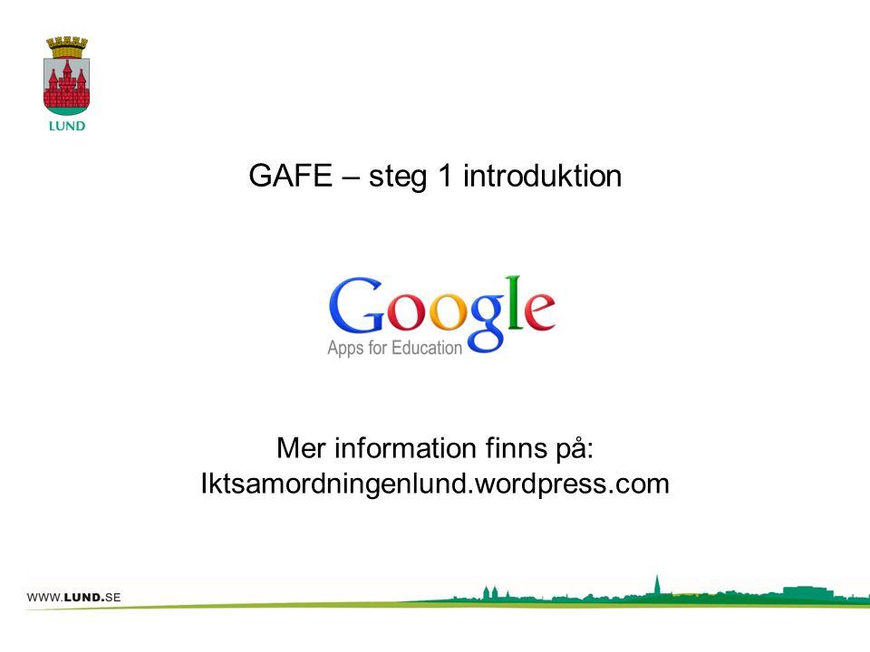 GAFE – steg 1 introduktion Mer information finns på: Iktsamordningenlund.wordpress.com
