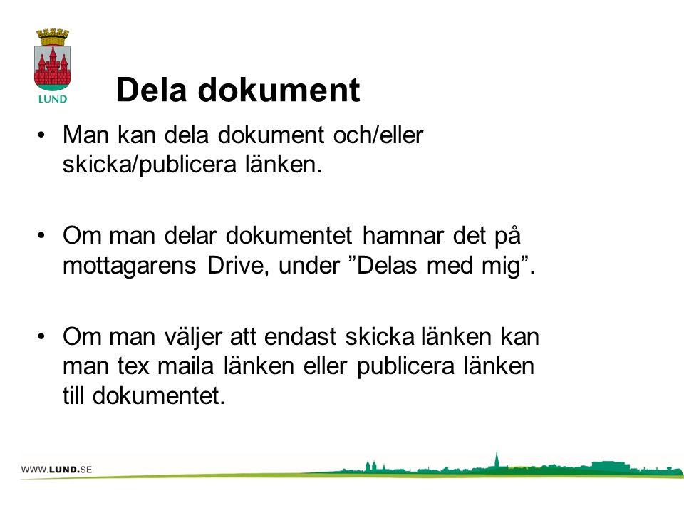 """Dela dokument Man kan dela dokument och/eller skicka/publicera länken. Om man delar dokumentet hamnar det på mottagarens Drive, under """"Delas med mig""""."""
