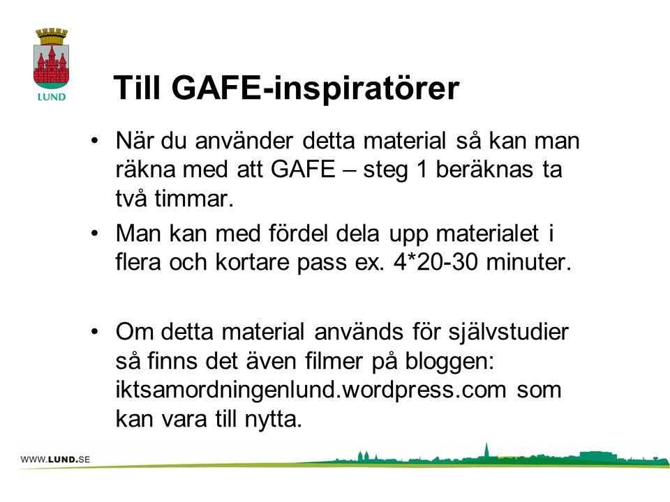 Till GAFE-inspiratörer När du använder detta material så kan man räkna med att GAFE – steg 1 beräknas ta två timmar. Man kan med fördel dela upp mater