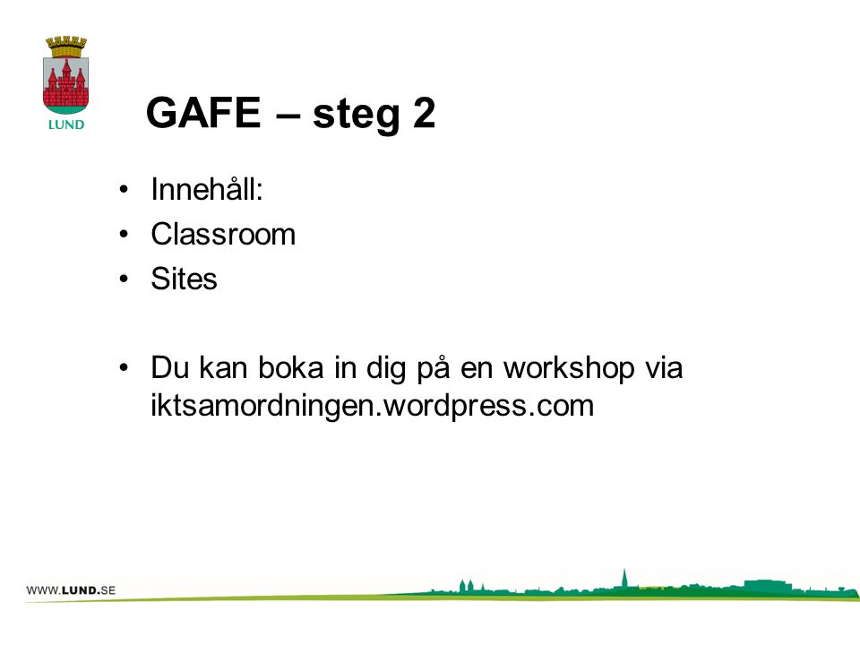 GAFE – steg 2 Innehåll: Classroom Sites Du kan boka in dig på en workshop via iktsamordningen.wordpress.com
