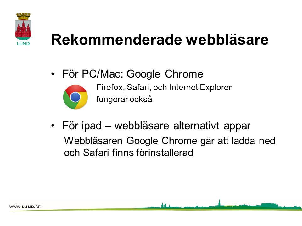 Rekommenderade webbläsare För PC/Mac: Google Chrome Firefox, Safari, och Internet Explorer fungerar också För ipad – webbläsare alternativt appar Webbläsaren Google Chrome går att ladda ned och Safari finns förinstallerad