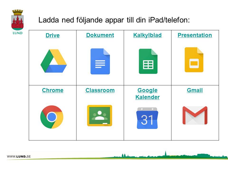 Ladda ned följande appar till din iPad/telefon: DriveDokumentKalkylbladPresentation ChromeClassroomGoogle Kalender Gmail