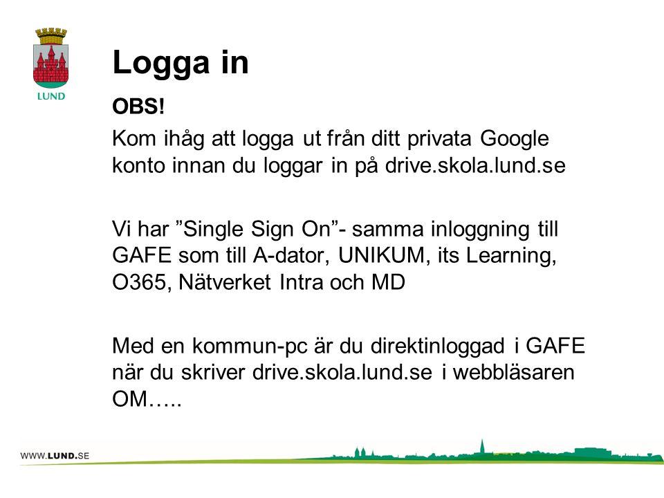 """Logga in OBS! Kom ihåg att logga ut från ditt privata Google konto innan du loggar in på drive.skola.lund.se Vi har """"Single Sign On""""- samma inloggning"""