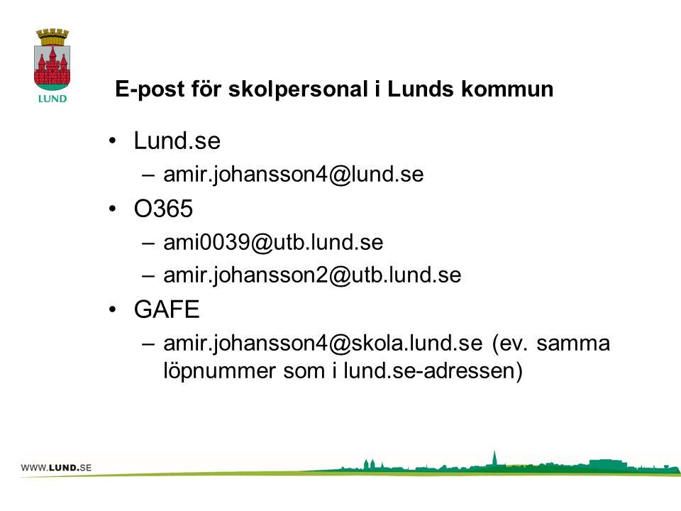 E-post för skolpersonal i Lunds kommun Lund.se –amir.johansson4@lund.se O365 –ami0039@utb.lund.se –amir.johansson2@utb.lund.se GAFE –amir.johansson4@s