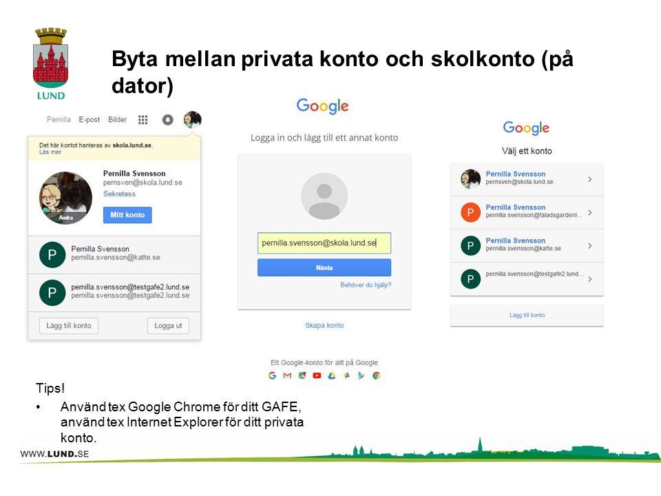 Byta mellan privata konto och skolkonto (på dator) Tips! Använd tex Google Chrome för ditt GAFE, använd tex Internet Explorer för ditt privata konto.